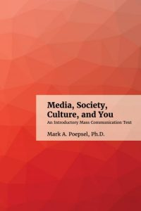 Book cover: Media, Society, Culture and You: An Introductory Mass Communications Text, Mark A. Poepsel, Ph.D.